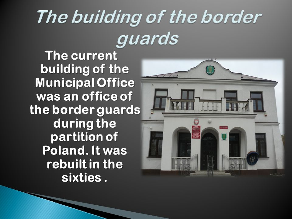 The current building of the Municipal Office was an office of the guards during the partition of Poland.