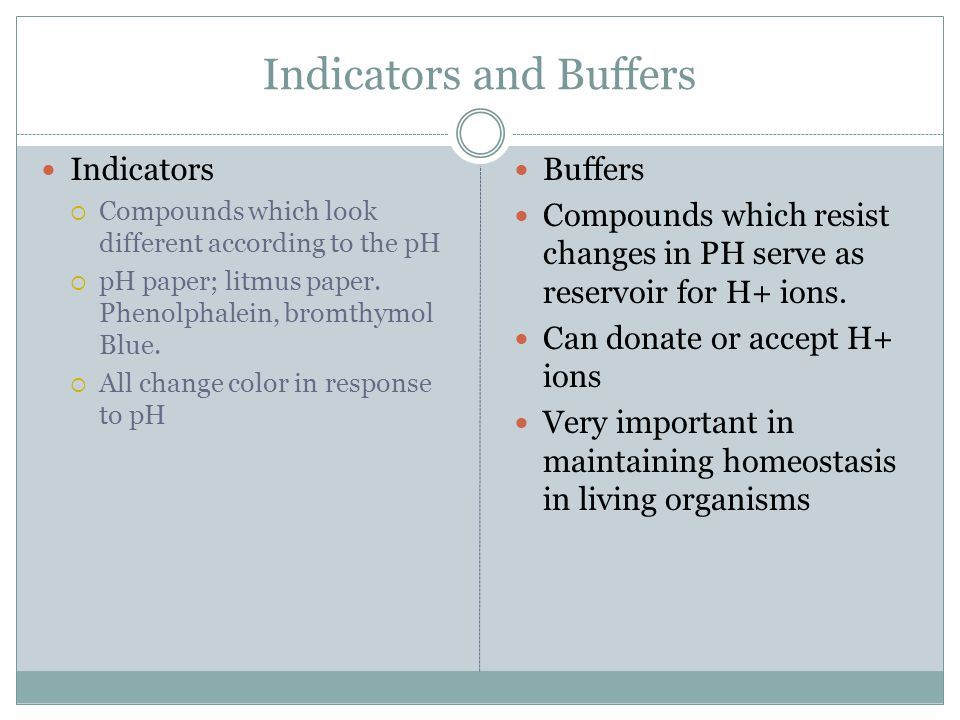 Indicators and Buffers Indicators  Compounds which look different according to the pH  pH paper; litmus paper.