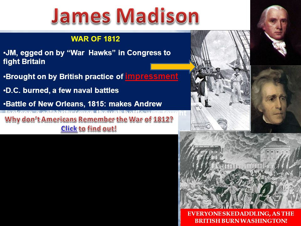 WAR OF 1812 JM, egged on by War Hawks in Congress to fight Britain Brought on by British practice of impressment D.C.