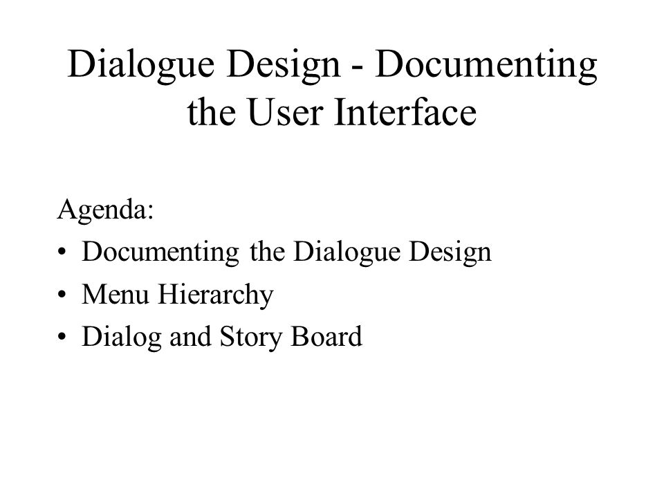 Dialogue Design - Documenting the User Interface Agenda: Documenting the Dialogue Design Menu Hierarchy Dialog and Story Board