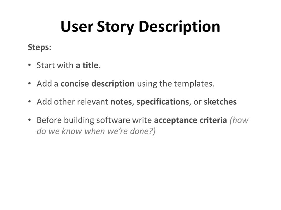 User Story Description Steps: Start with a title. Add a concise description using the templates.