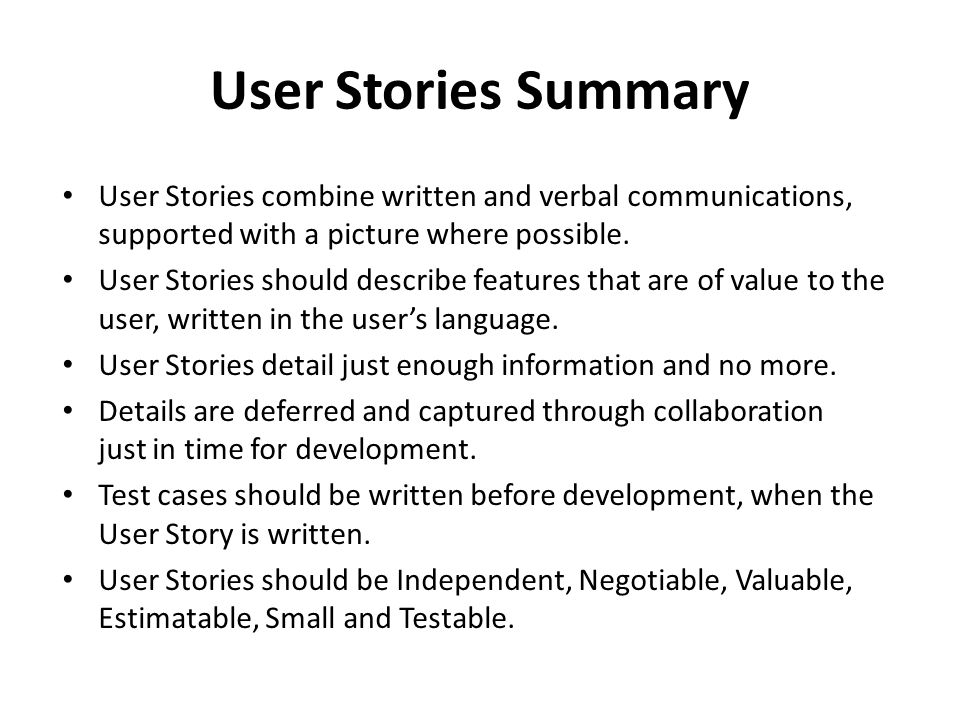 User Stories Summary User Stories combine written and verbal communications, supported with a picture where possible.
