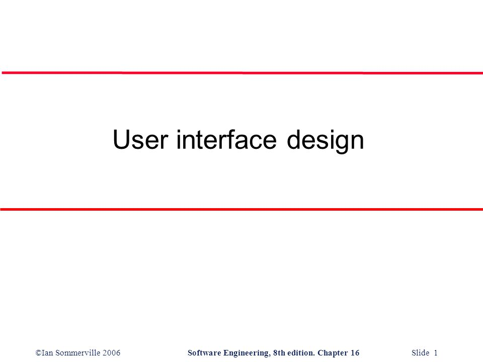 ©Ian Sommerville 2006Software Engineering, 8th edition. Chapter 16 Slide 1 User interface design