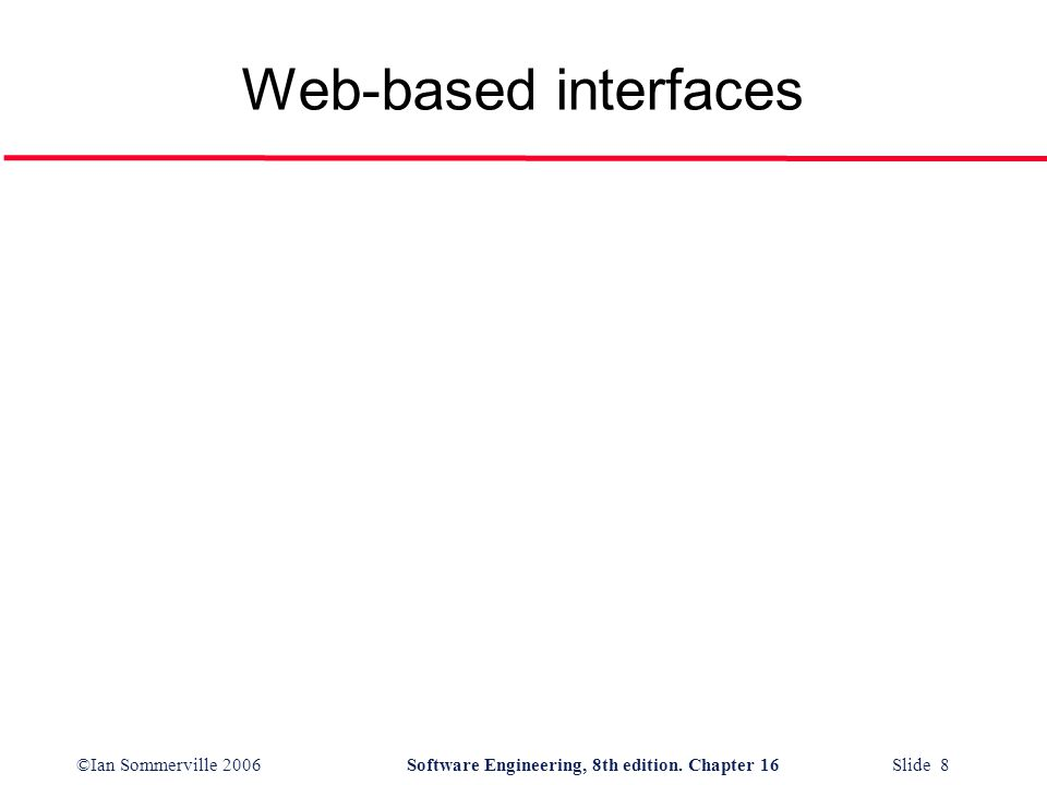 ©Ian Sommerville 2006Software Engineering, 8th edition. Chapter 16 Slide 8 Web-based interfaces