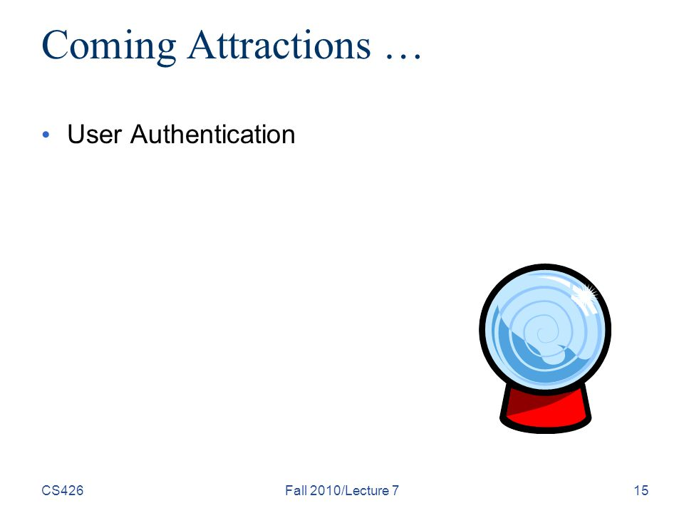 CS426Fall 2010/Lecture 715 Coming Attractions … User Authentication