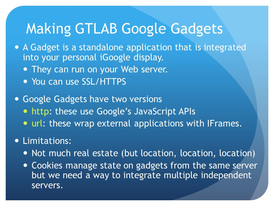 Making GTLAB Google Gadgets A Gadget is a standalone application that is integrated into your personal iGoogle display.