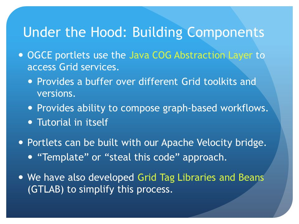 Under the Hood: Building Components OGCE portlets use the Java COG Abstraction Layer to access Grid services.