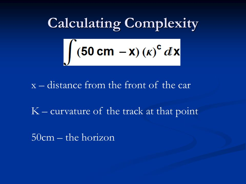 Calculating Complexity x – distance from the front of the car K – curvature of the track at that point 50cm – the horizon