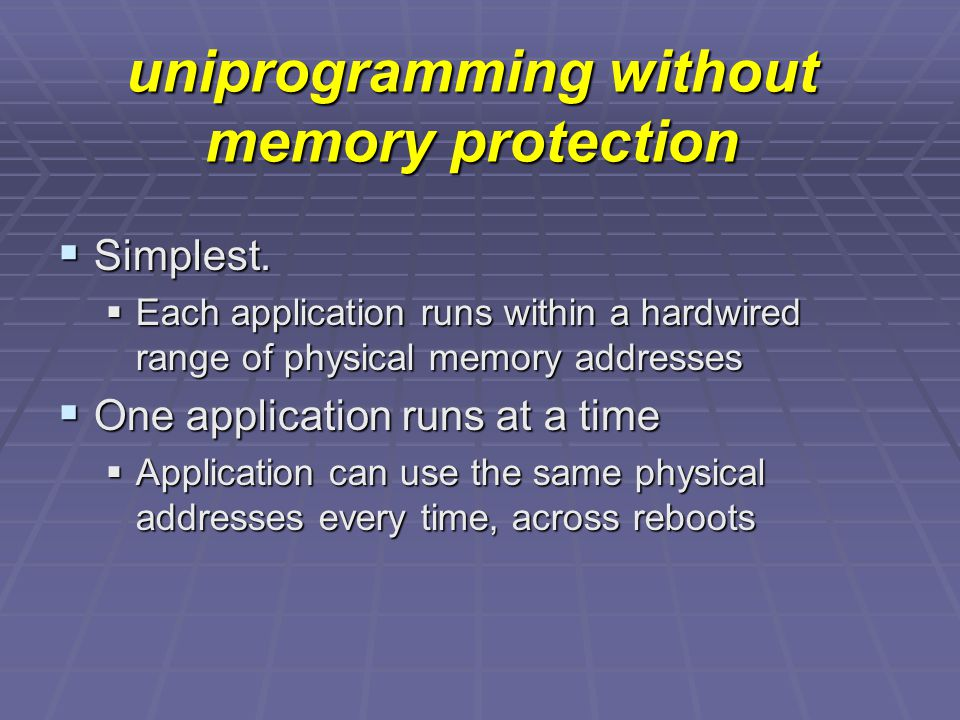 uniprogramming without memory protection  Simplest.