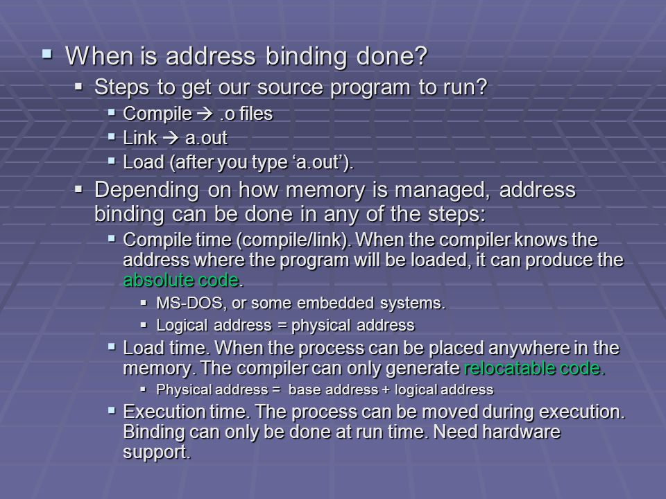  When is address binding done.  Steps to get our source program to run.