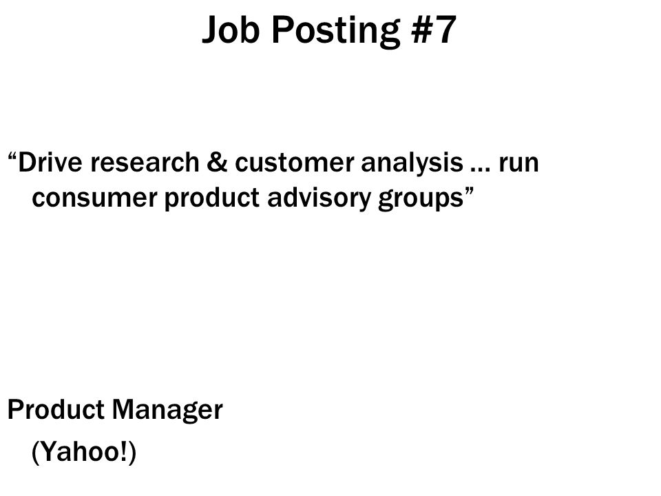 Job Posting #7 Drive research & customer analysis … run consumer product advisory groups Product Manager (Yahoo!)