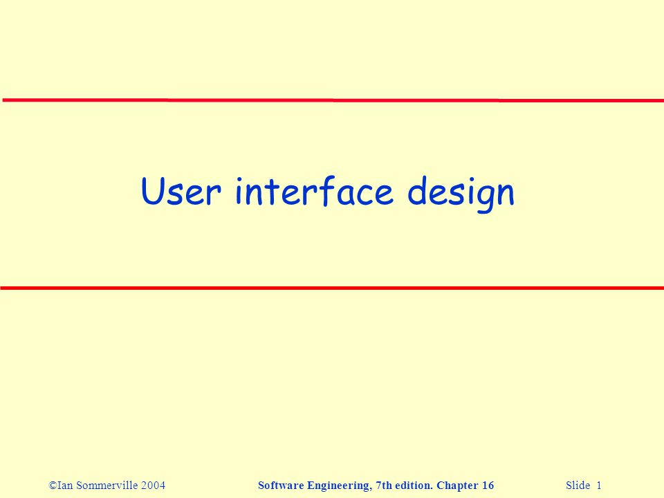©Ian Sommerville 2004Software Engineering, 7th edition. Chapter 16 Slide 1 User interface design