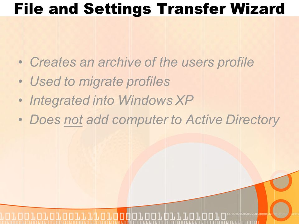File and Settings Transfer Wizard Creates an archive of the users profile Used to migrate profiles Integrated into Windows XP Does not add computer to Active Directory