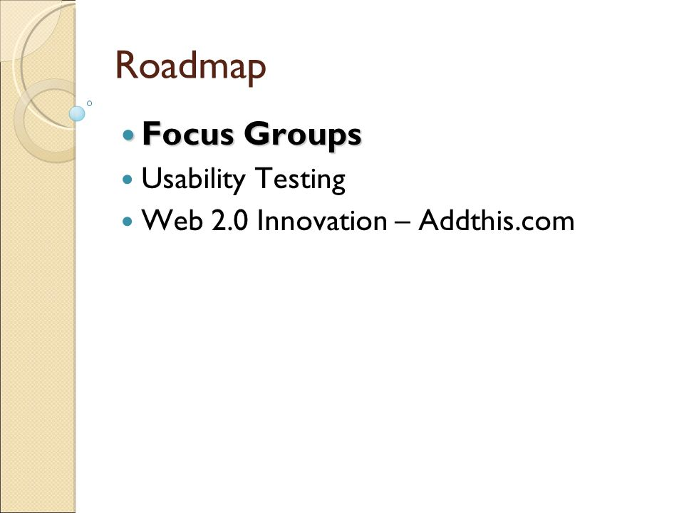 Roadmap Focus Groups Focus Groups Usability Testing Web 2.0 Innovation – Addthis.com