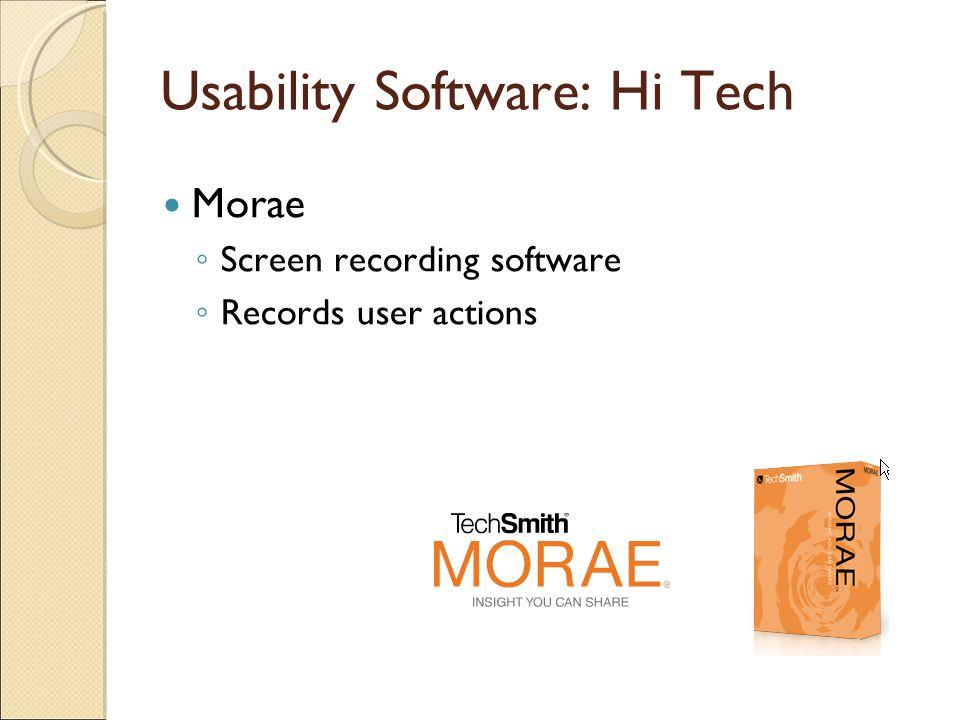 Usability Software: Hi Tech Morae ◦ Screen recording software ◦ Records user actions