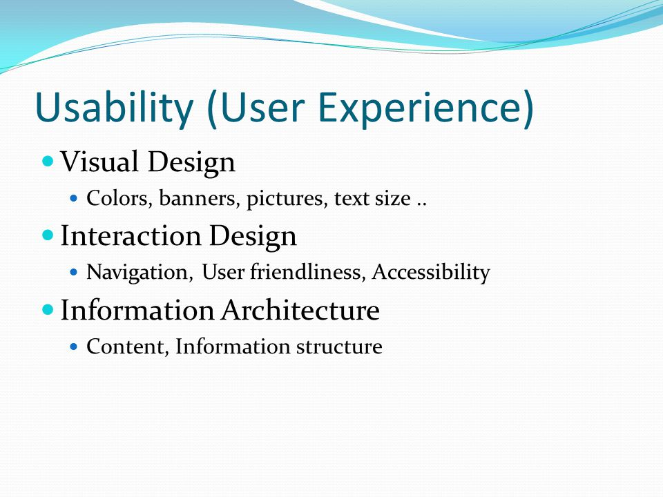 Usability (User Experience) Visual Design Colors, banners, pictures, text size..