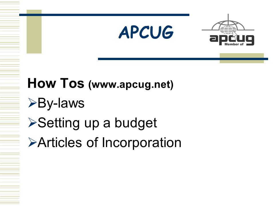APCUG How Tos (www.apcug.net)  By-laws  Setting up a budget  Articles of Incorporation