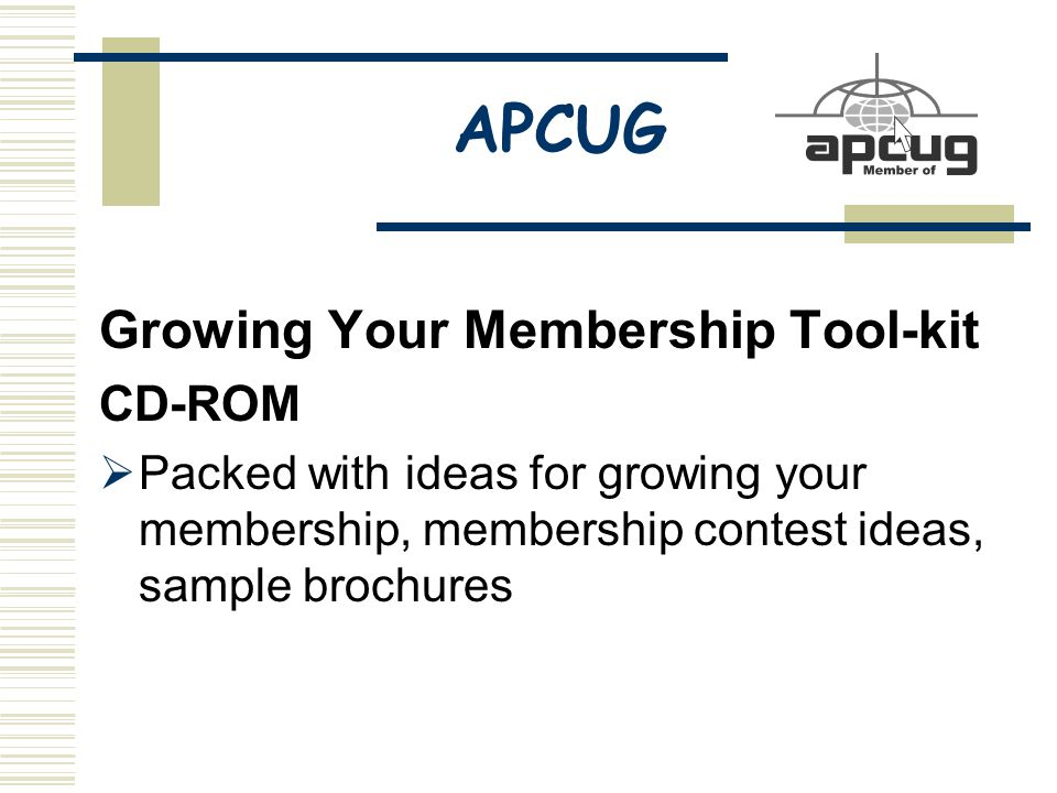 APCUG Growing Your Membership Tool-kit CD-ROM  Packed with ideas for growing your membership, membership contest ideas, sample brochures