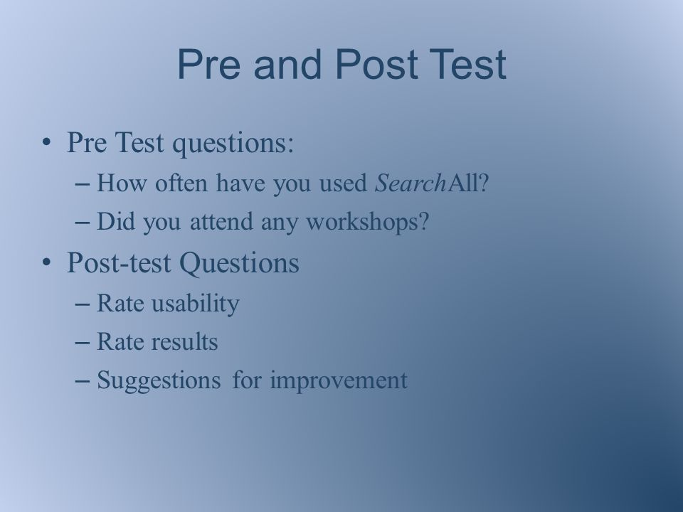 Pre and Post Test Pre Test questions: – How often have you used SearchAll.