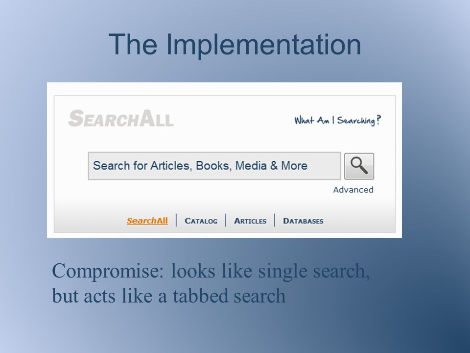 Compromise: looks like single search, but acts like a tabbed search