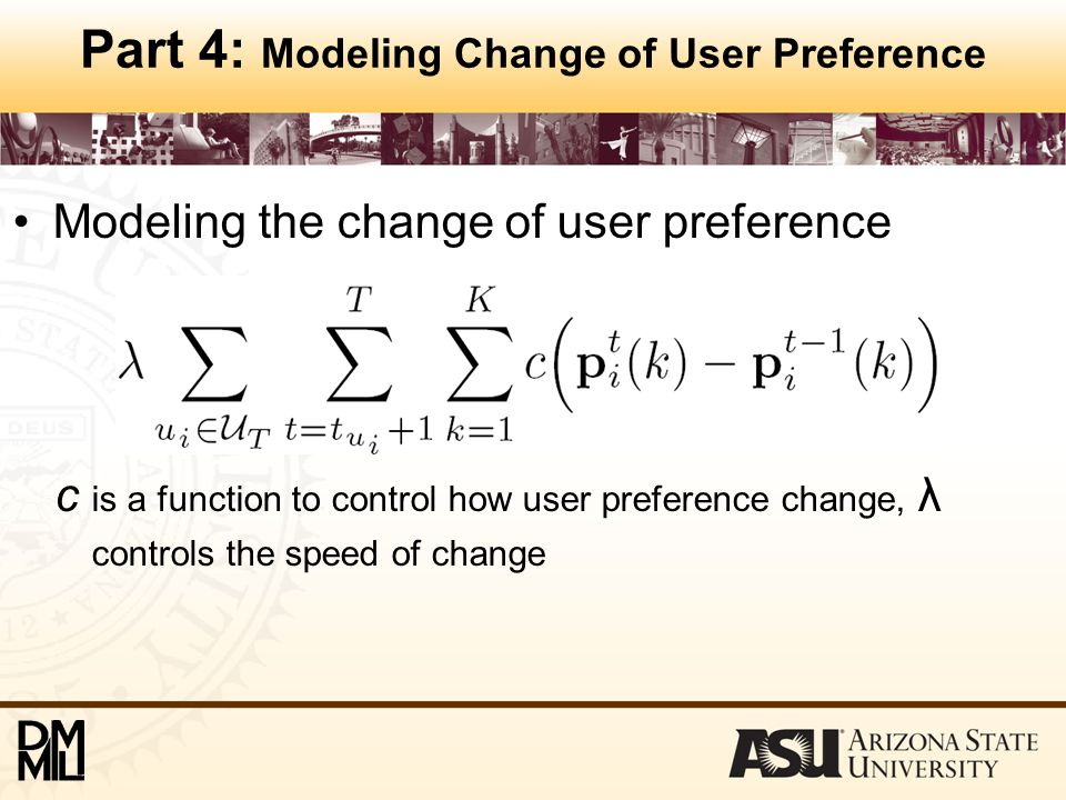 Part 4: Modeling Change of User Preference Modeling the change of user preference c is a function to control how user preference change, λ controls the speed of change