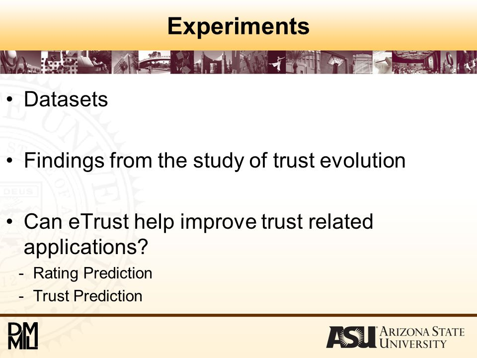 Experiments Datasets Findings from the study of trust evolution Can eTrust help improve trust related applications.