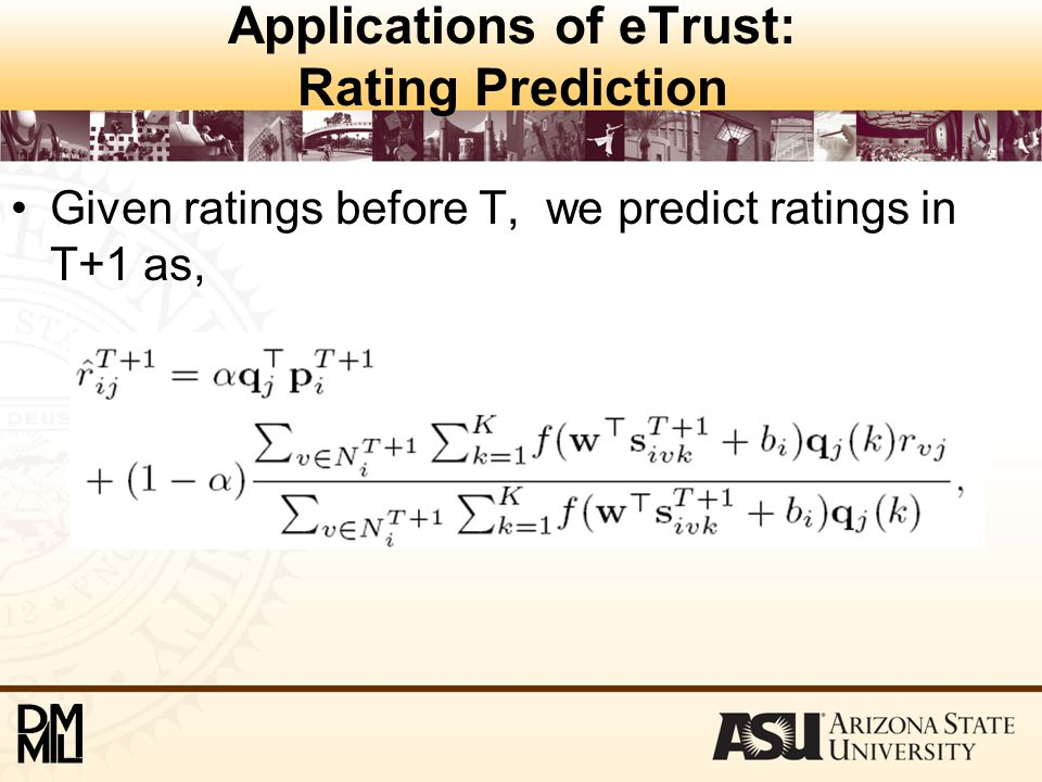 Applications of eTrust: Rating Prediction Given ratings before T, we predict ratings in T+1 as,