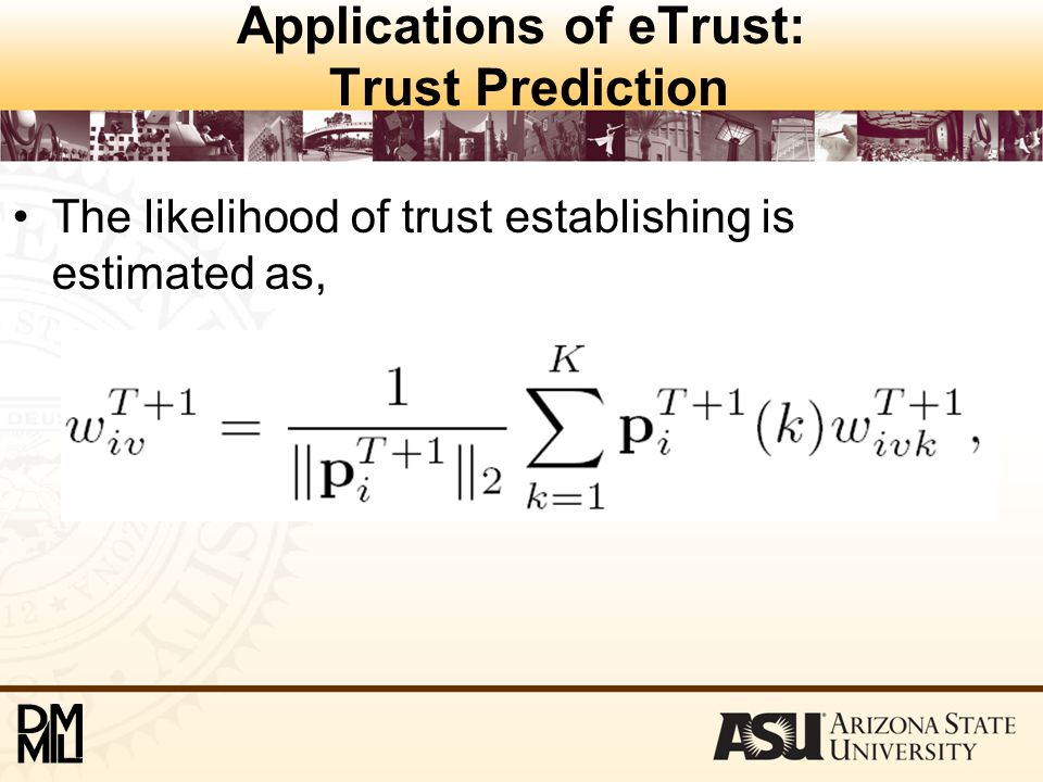 Applications of eTrust: Trust Prediction The likelihood of trust establishing is estimated as,