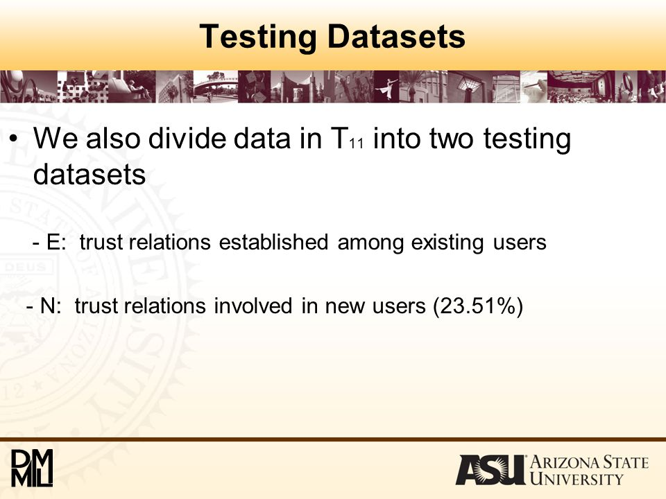 Testing Datasets We also divide data in T 11 into two testing datasets - E: trust relations established among existing users - N: trust relations involved in new users (23.51%)