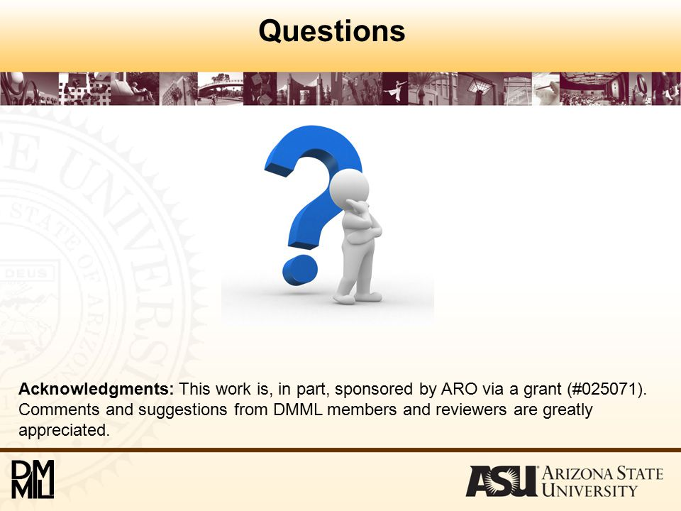 Questions Acknowledgments: This work is, in part, sponsored by ARO via a grant (#025071).