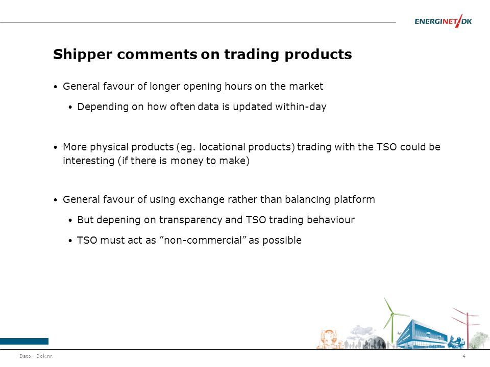Shipper comments on trading products General favour of longer opening hours on the market Depending on how often data is updated within-day More physical products (eg.