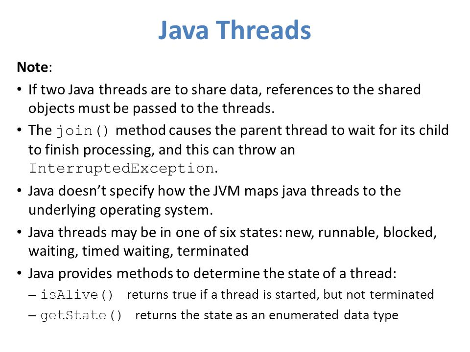 Java Threads Note: If two Java threads are to share data, references to the shared objects must be passed to the threads.