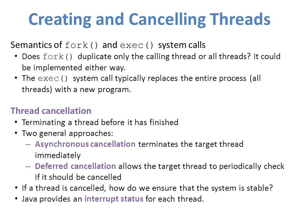 Creating and Cancelling Threads Semantics of fork() and exec() system calls Does fork() duplicate only the calling thread or all threads.