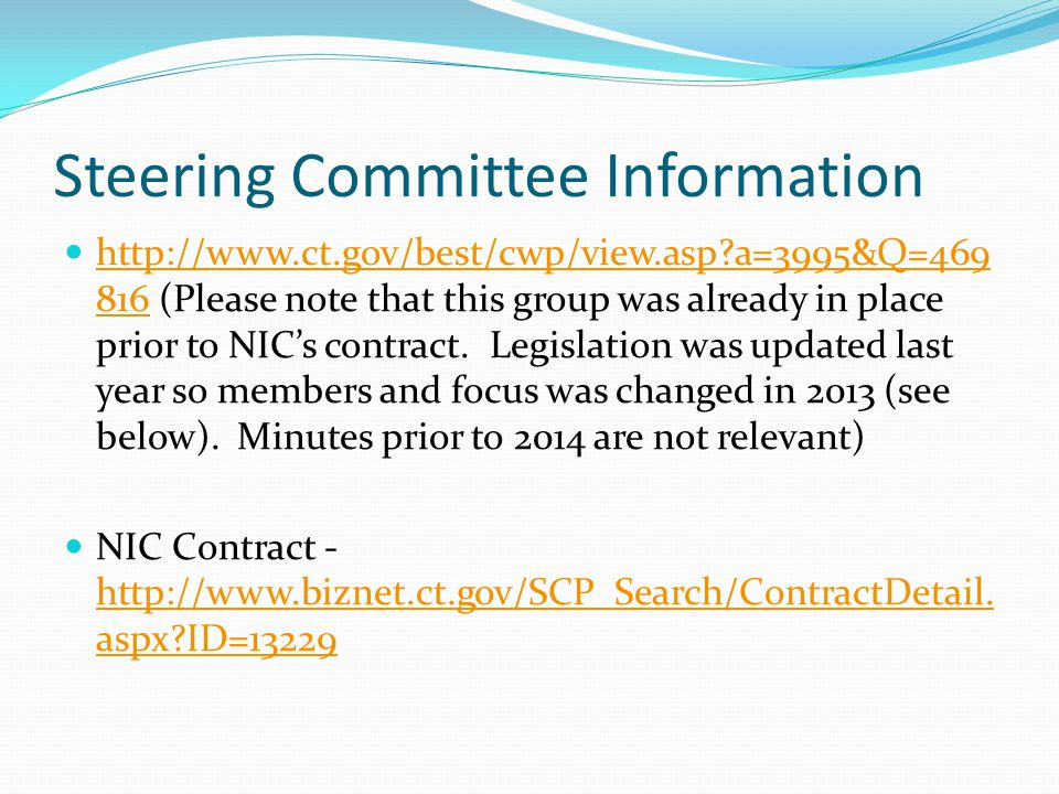 Steering Committee Information http://www.ct.gov/best/cwp/view.asp a=3995&Q=469 816 (Please note that this group was already in place prior to NIC's contract.