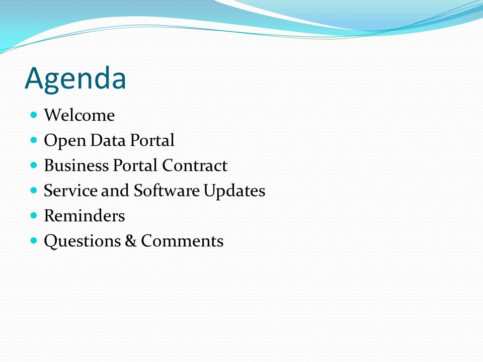 Agenda Welcome Open Data Portal Business Portal Contract Service and Software Updates Reminders Questions & Comments