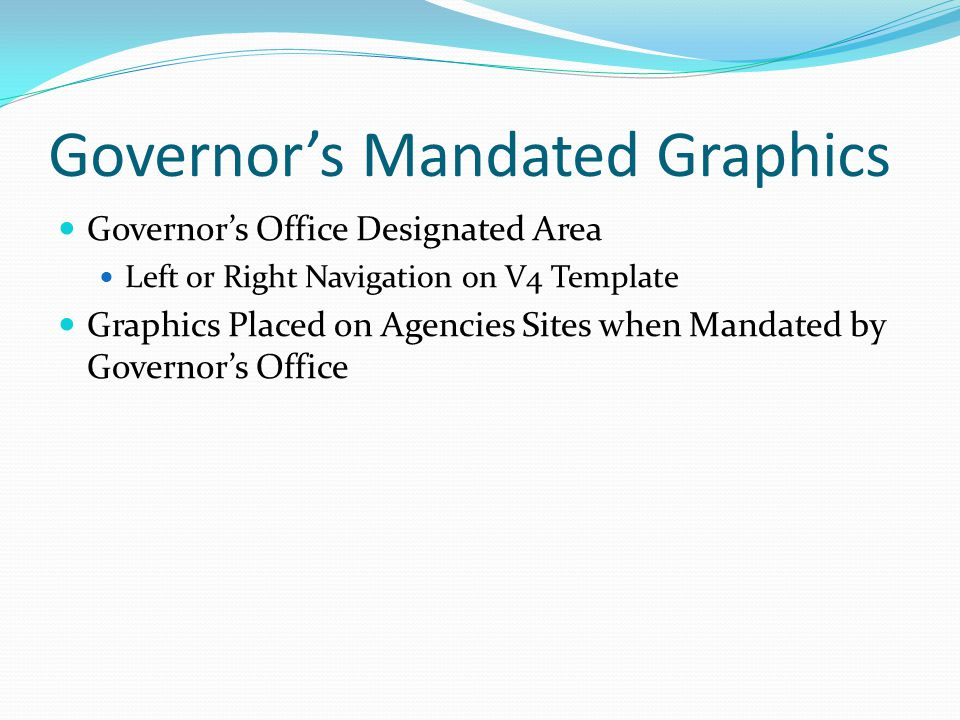 Governor's Mandated Graphics Governor's Office Designated Area Left or Right Navigation on V4 Template Graphics Placed on Agencies Sites when Mandated by Governor's Office