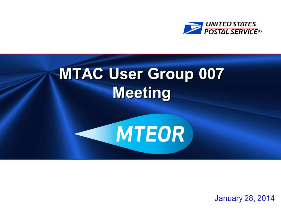 ® MTAC User Group 007 Meeting January 28, 2014