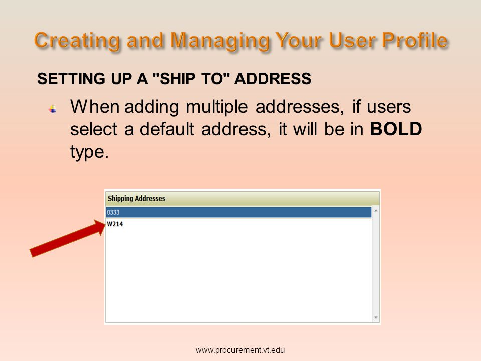 SETTING UP A SHIP TO ADDRESS When adding multiple addresses, if users select a default address, it will be in BOLD type.