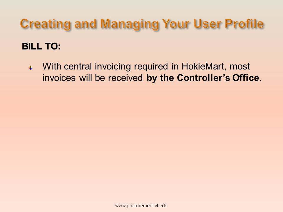 BILL TO: With central invoicing required in HokieMart, most invoices will be received by the Controller's Office.