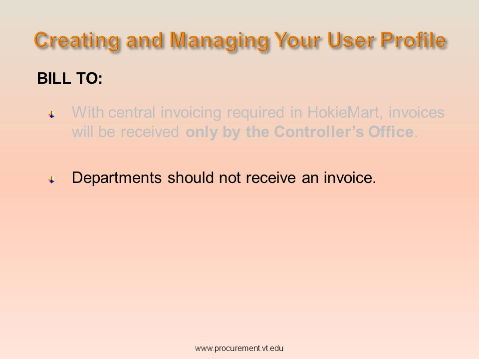 BILL TO: With central invoicing required in HokieMart, invoices will be received only by the Controller's Office.