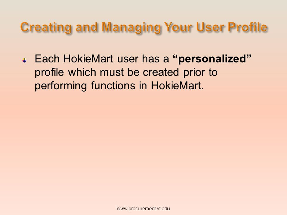 Each HokieMart user has a personalized profile which must be created prior to performing functions in HokieMart.