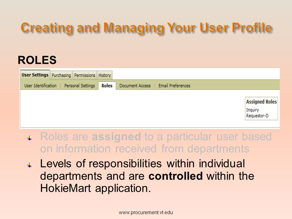 ROLES Roles are assigned to a particular user based on information received from departments Levels of responsibilities within individual departments and are controlled within the HokieMart application.