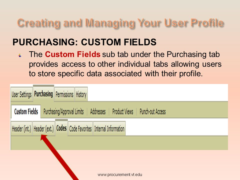 PURCHASING: CUSTOM FIELDS The Custom Fields sub tab under the Purchasing tab provides access to other individual tabs allowing users to store specific data associated with their profile.