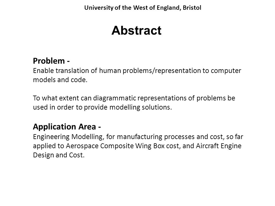 University of the West of England, Bristol Abstract Problem - Enable translation of human problems/representation to computer models and code.