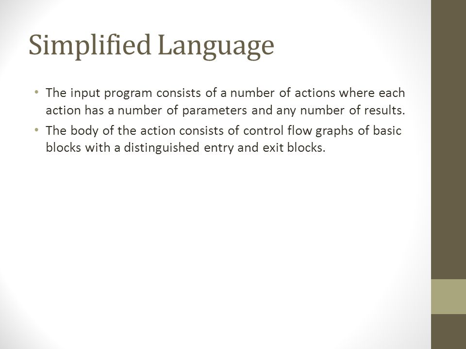 Simplified Language The input program consists of a number of actions where each action has a number of parameters and any number of results.