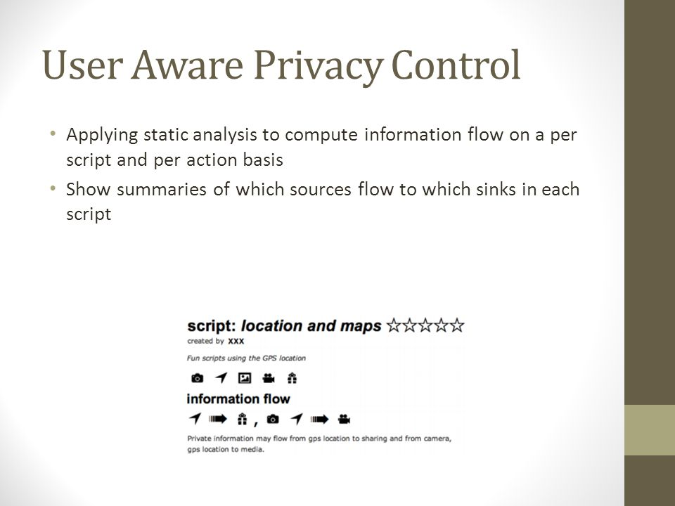 User Aware Privacy Control Applying static analysis to compute information flow on a per script and per action basis Show summaries of which sources flow to which sinks in each script