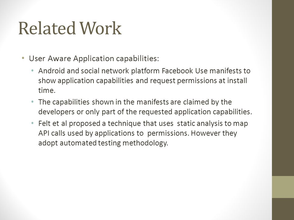 Related Work User Aware Application capabilities: Android and social network platform Facebook Use manifests to show application capabilities and request permissions at install time.