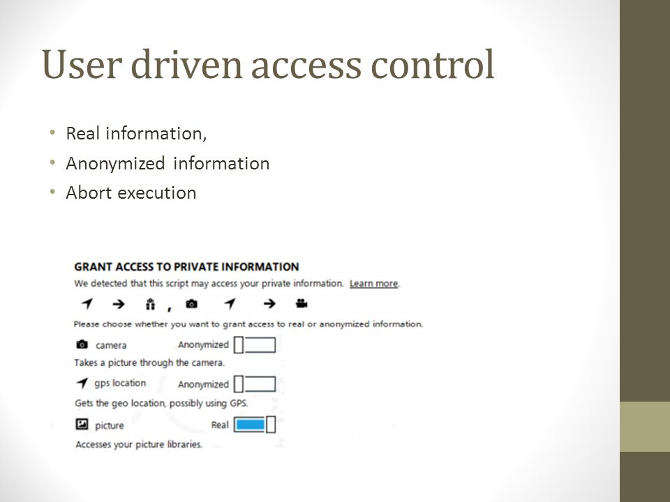 User driven access control Real information, Anonymized information Abort execution