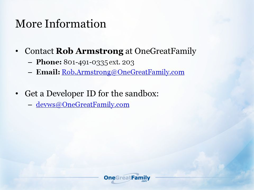 More Information Contact Rob Armstrong at OneGreatFamily – Phone: 801-491-0335 ext.