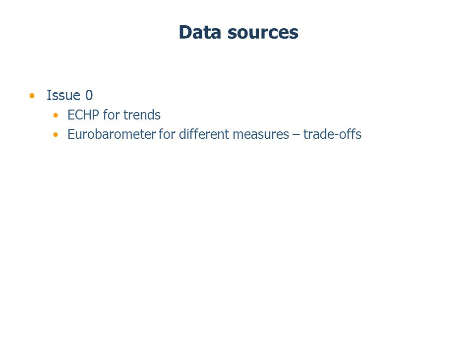 Data sources Issue 0 ECHP for trends Eurobarometer for different measures – trade-offs